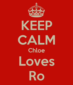 Poster: KEEP CALM Chloe Loves Ro