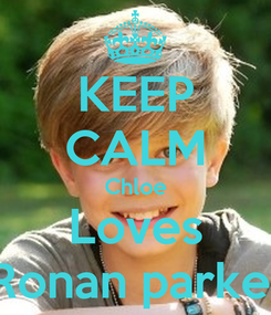 Poster: KEEP CALM Chloe Loves Ronan parke