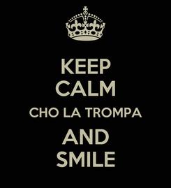 Poster: KEEP CALM CHO LA TROMPA AND SMILE