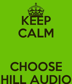 Poster: KEEP CALM  CHOOSE HILL AUDIO