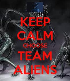 Poster: KEEP CALM CHOOSE TEAM ALIENS