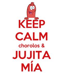 Poster: KEEP CALM chorolos & JUJITA MÍA