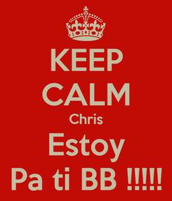 Poster: KEEP CALM Chris Estoy Pa ti BB !!!!!