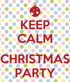 Poster: KEEP CALM    CHRISTMAS PARTY
