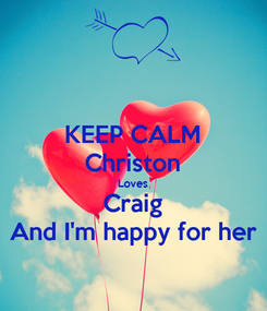 Poster: KEEP CALM Christon Loves Craig And I'm happy for her