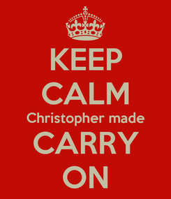 Poster: KEEP CALM Christopher made CARRY ON