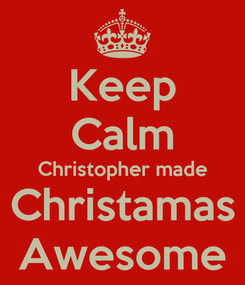 Poster: Keep Calm Christopher made Christamas Awesome