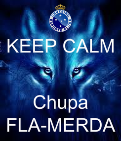 Poster: KEEP CALM   Chupa FLA-MERDA