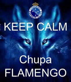 Poster: KEEP CALM   Chupa FLAMENGO