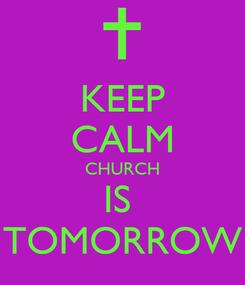 Poster: KEEP CALM CHURCH IS  TOMORROW