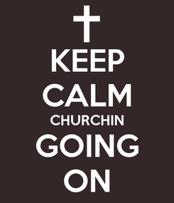 Poster: KEEP CALM CHURCHIN GOING ON