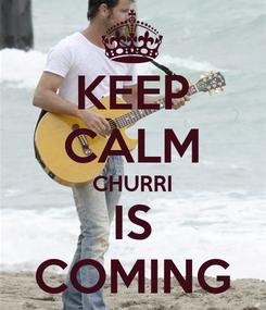 Poster: KEEP CALM CHURRI IS COMING