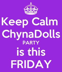 Poster: Keep Calm  ChynaDolls PARTY is this FRIDAY