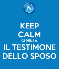 Poster: KEEP CALM CI PENSA IL TESTIMONE DELLO SPOSO