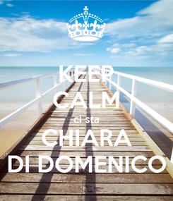 Poster: KEEP CALM ci sta CHIARA DI DOMENICO
