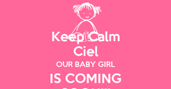 Poster: Keep Calm Ciel OUR BABY GIRL IS COMING SOON!!!