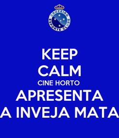 Poster: KEEP CALM CINE HORTO  APRESENTA A INVEJA MATA