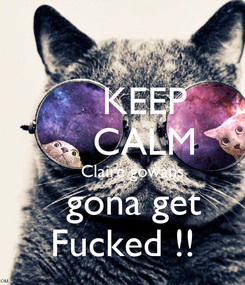 Poster:     KEEP     CALM     Claire gowans    gona get  Fucked !!