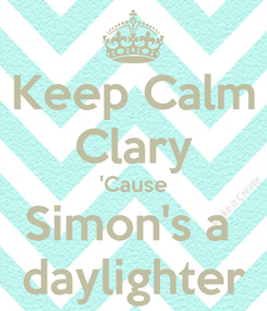 Poster: Keep Calm Clary 'Cause Simon's a  daylighter