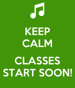 Poster: KEEP CALM  CLASSES START SOON!