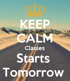 Poster: KEEP CALM Classes Starts  Tomorrow