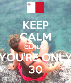 Poster: KEEP CALM CLAUDI YOU'RE ONLY 30
