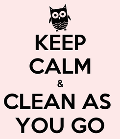 Poster: KEEP CALM & CLEAN AS  YOU GO