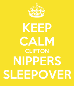 Poster: KEEP CALM CLIFTON NIPPERS SLEEPOVER
