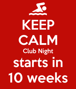 Poster: KEEP CALM Club Night starts in 10 weeks