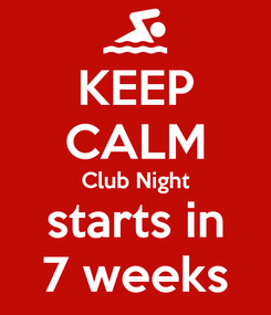 Poster: KEEP CALM Club Night starts in 7 weeks
