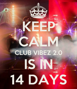 Poster: KEEP CALM CLUB VIBEZ 2.0 IS IN 14 DAYS