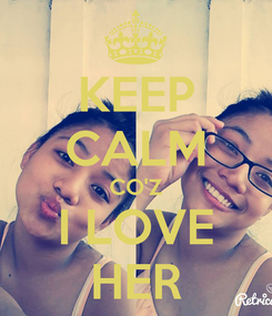 Poster: KEEP CALM CO'Z I LOVE HER