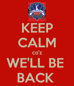 Poster: KEEP CALM co'z WE'LL BE  BACK
