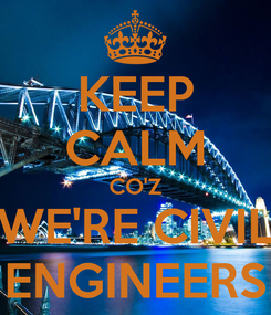 Poster: KEEP CALM CO'Z WE'RE CIVIL ENGINEERS