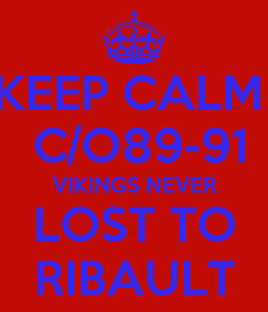 Poster: KEEP CALM   C/O89-91 VIKINGS NEVER LOST TO RIBAULT