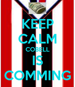 Poster: KEEP CALM COBELL IS COMMING