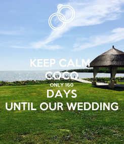 Poster: KEEP CALM  COCO ONLY 160 DAYS UNTIL OUR WEDDING