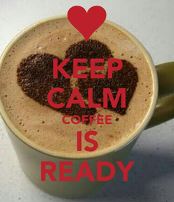 Poster: KEEP CALM COFFEE IS READY
