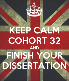 Poster: KEEP CALM COHORT 32 AND FINISH YOUR DISSERTATION
