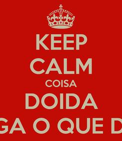 Poster: KEEP CALM COISA DOIDA E PAGA O QUE DEVES