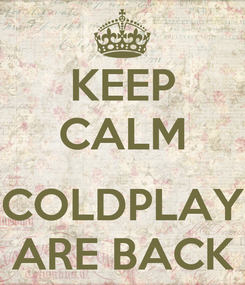 Poster: KEEP CALM  COLDPLAY ARE BACK