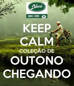 Poster: KEEP CALM COLEÇÃO DE OUTONO CHEGANDO