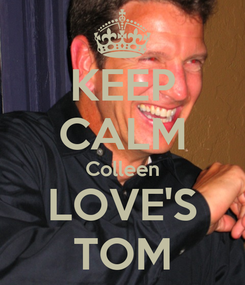Poster: KEEP CALM Colleen LOVE'S TOM