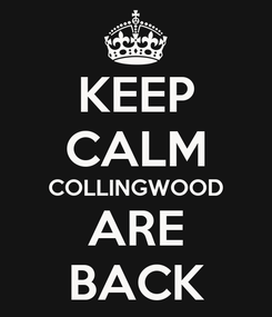 Poster: KEEP CALM COLLINGWOOD ARE BACK
