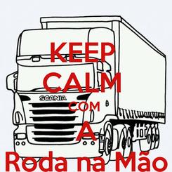 Poster: KEEP  CALM  COM  A Roda na Mão