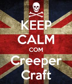 Poster: KEEP CALM COM Creeper Craft