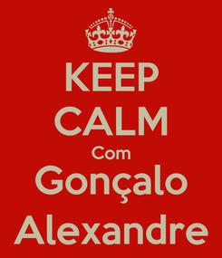 Poster: KEEP CALM Com Gonçalo Alexandre