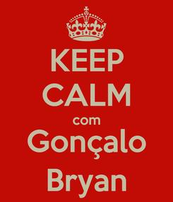 Poster: KEEP CALM com Gonçalo Bryan