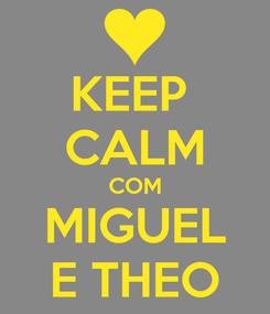 Poster: KEEP  CALM COM MIGUEL E THEO