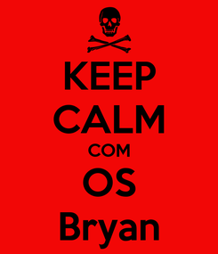 Poster: KEEP CALM COM OS Bryan